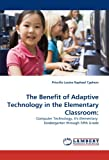 The Benefit of Adaptive Technology in the Elementary Classroom, Priscilla Louise Raphael Cyphers, 383837200X