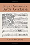 Liturgy and Contemplation in Byrd's Gradualia, Kerry McCarthy, 0415978610
