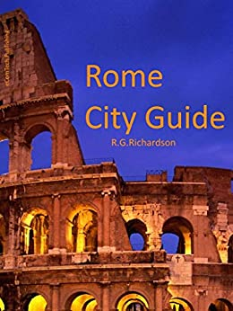 Rome City Guide (Europe Travel Series Book 36) by [Richardson, R.G.]