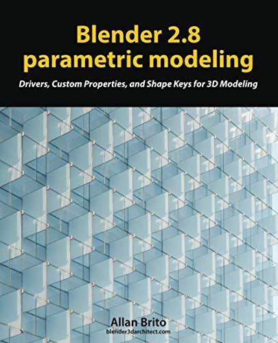 Blender 2.8 parametric modeling: Drivers, Custom Properties, and Shape Keys for 3D modeling