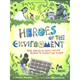 Heroes of the Environment: True Stories of People Who Are Helping to Protect Our Planet (Nature Books for Kids, Science for K