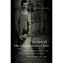 We Were All Like Migrant Workers Here: Work, Community, and Memory on California's Round Valley Reservation, 1850-1941 by William J. Bauer (2009-12-15)
