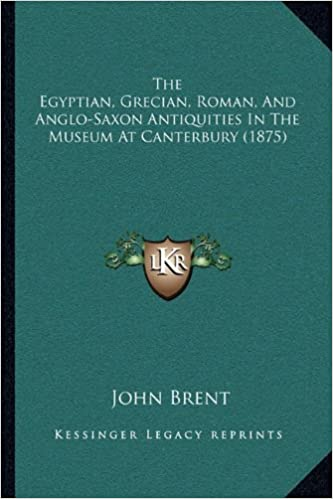 The Egyptian, Grecian, Roman, And Anglo-Saxon Antiquities In