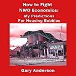 How to Fight NWO Economics: My Predictions for Housing Bubbles   Gary Anderson