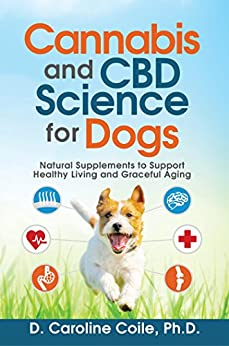 Cannabis and CBD Science for Dogs: Natural Supplements to Support Healthy Living and Graceful Aging (English Edition) por [Coile, D. Caroline]