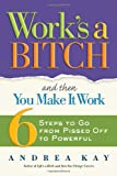 Work's a Bitch and Then You Make It Work, Andrea Kay, 1584797088