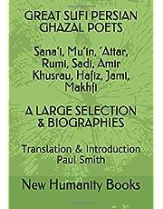 GREAT SUFI PERSIAN GHAZAL POETS Sana'i, Mu'in, 'Attar, Rumi, Sadi, Amir Khusrau, Hafiz, Jami, Makhfi A LARGE SELECTION & BIOGRAPHIES: Translation & Introduction Paul Smith