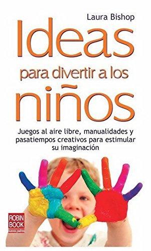 Ideas para divertir a los ni??os: Juegos al aire libre, manualidades y pasatiempos creativos para estimular su imaginaci??n (Nuevos Padres) (Spanish Edition) by Laura Bishop (2011-07-01)