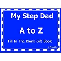 My Step Dad A to Z Fill In The Blank Gift Book: Volume 17 (A to Z Gift Books)