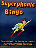 Superphonic Bingo : Fun with Phonics for Spelling and Literacy, Koehring, Maryanna, 0866472509