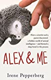 Download Alex & Me: how a scientist and a parrot discovered a hidden world of animal intelligence - and formed a deep bond in the process by Irene Pepperberg (2013-08-01) in PDF ePUB Free Online