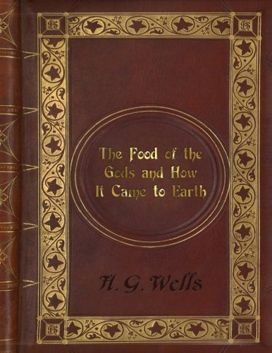 H. G. Wells: The Food of the Gods and How It Came to Earth