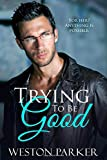 Trying To Be Good: A Bad Boy Love Story