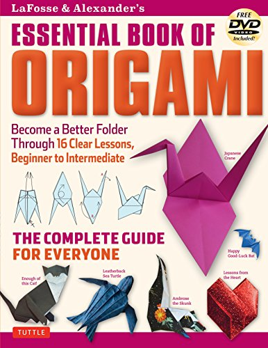 LaFosse & Alexander's Essential Book of Origami: The Complete Guide for Everyone: Origami Book with 16 Lessons and Instructional DVD