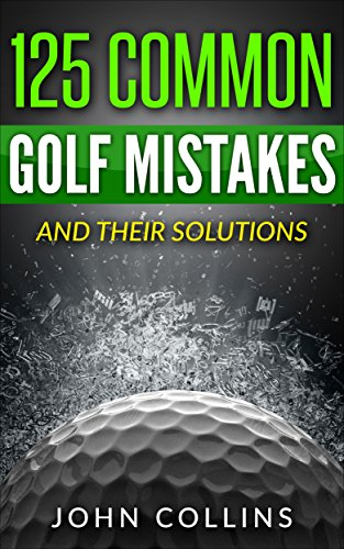 125 COMMON GOLF MISTAKES: And Their Solutions (Best Golf Wedges For Beginners)