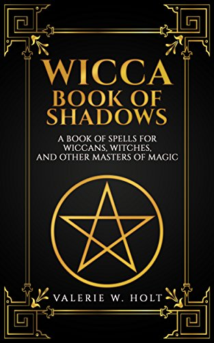 Wicca Book of Shadows: A Book of Spells for Wiccans, Witches, and Other  Masters of Magic (Book of Shadows, Wicca for Beginners, Wicca Herbal Magic,