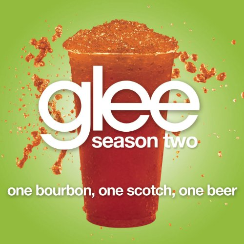 - One Bourbon, One Scotch, One Beer (Glee Cast Version)