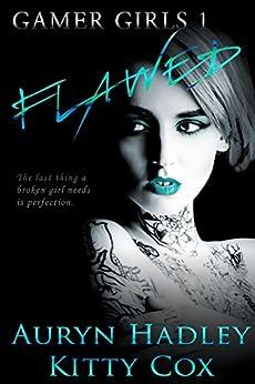 Flawed (Gamer Girls Book 1) by [Cox, Kitty, Hadley, Auryn]