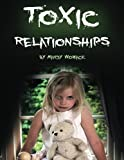 Toxic Relationships: Recognizing, Avoiding, and Handling Difficult People