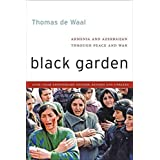 [ { BLACK GARDEN: ARMENIA AND AZERBAIJAN THROUGH PEACE AND WAR (ANNIVERSARY, REVISED, UPDATED) } ] by De Waal, Thomas (AUTHOR