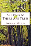 As Long As There Are Trees, Norma Lafleur, 1425923143