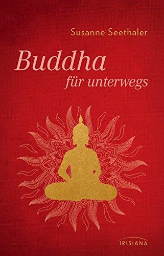 Buddha für unterwegs Gebundenes Buch – 28. März 2016 Susanne Seethaler Buddha für unterwegs Irisiana 342415301X