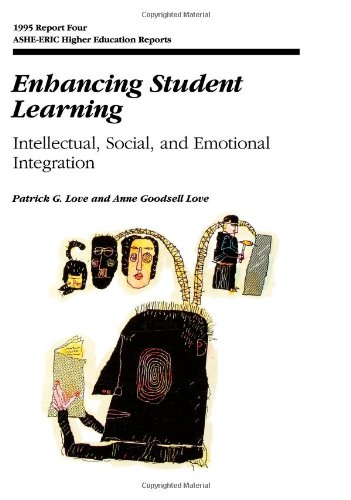Enhancing Student Learning: Intellectual, Social and Emotional Integration (J-B ASHE Higher Education Report Series (AEHE))