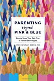 Parenting Beyond Pink & Blue: How to Raise Your Kids Free of Gender Stereotypes