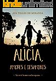Alicia, amores e desamores: Viver é bom e vale a pena