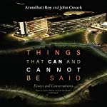 Things That Can and Cannot Be Said: Essays and Conversations | Arundhati Roy,John Cusack