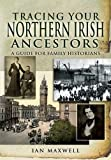 Tracing Your Northern Irish Ancestors, Ian Maxwell, 1848841671