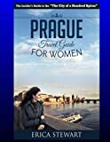 Prague: The Complete Insider´s Guide for Women Traveling to Prague.:: Travel Czech Republic Eastern Europe Guidebook. Eastern Europe Czech Republic General Short Reads Women Travel.