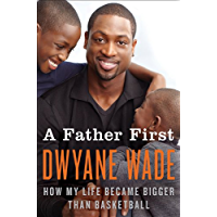 A Father First: How My Life Became Bigger Than Basketball (English Edition)