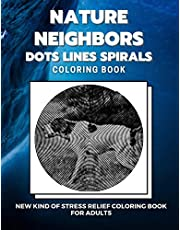 Nature Neighbors - Dots Lines Spirals Coloring Book: New kind of stress relief coloring book for adults