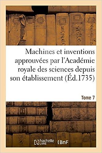 Book Machines et inventions approuvées par l'Académie royale des sciences. Tome 7 (Savoirs Et Traditions)
