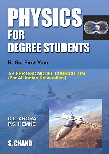 Physics for Degree Students B Sc First Year, C L Arora