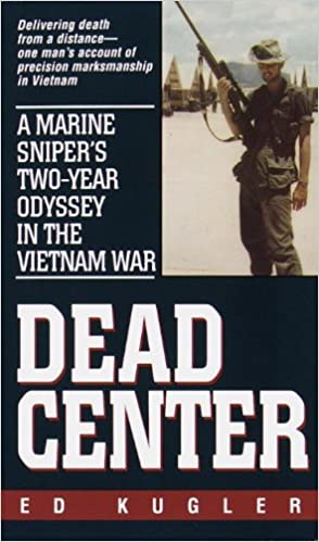 Dead center a marine snipers two year odyssey in the vietnam war dead center a marine snipers two year odyssey in the vietnam war ed kugler 9780804118750 amazon books fandeluxe Gallery