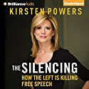 The Silencing: How the Left Is Killing Free Speech Audiobook by Kirsten Powers Narrated by Kristin Watson Heintz