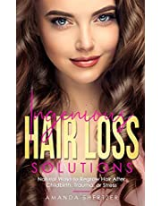 Ingenious Hair Loss Solutions: Natural Ways to Regrow Hair After Childbirth, Trauma, or Stress
