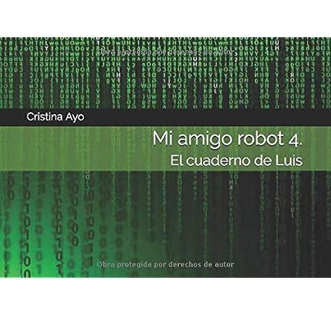 Mi amigo robot 4. El cuaderno de Luis: Amazon.es: Ayo, Cristina: Libros