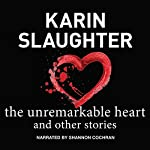 The Unremarkable Heart and Other Stories | Karin Slaughter