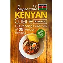 Impeccable Kenyan Cuisine: Outstanding Collection of 25 Kenyan Recipes