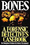 Bones : A Forensic Detective's Casebook, Scammell, Henry and Ubelaker, Douglas H., 0060163283