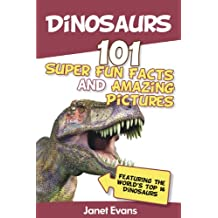 Dinosaurs: 101 Super Fun Facts And Amazing Pictures (Featuring The World's Top 16 Dinosaurs)