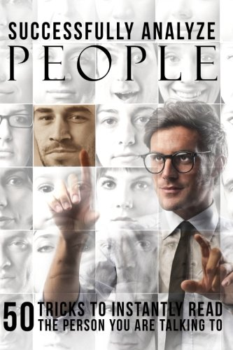 Download How To Analyze People: Successfully Analyze People: 50 Tricks To Instantly Read The Person You Are Talking To (Body Language 101, Read People, Analyze People, Nonverbal Communication Book) (Volume 2) ebook