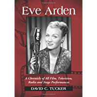 Eve Arden: A Chronicle of All Film, Television