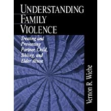 Understanding Family Violence: Treating and Preventing Partner, Child, Sibling an
