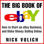The Big Book of eBay: How Start an eBay Business, and Make Money Selling Online | Nick Vulich