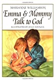 Emma and Mommy Talk to God by Marianne Williamson (1-Jan-1996) Hardcover