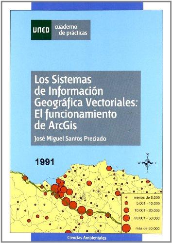Descargar Libro Los Sistemas De Información Geográfica Vectoriales: El Funciónamiento De Arcgis José Miguel Santos Preciado